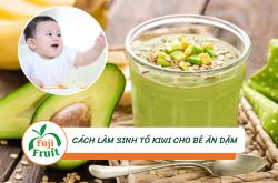 Cách làm sinh tố kiwi cho trẻ ăn dặm