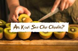 Trái Kiwi ăn như thế nào?
